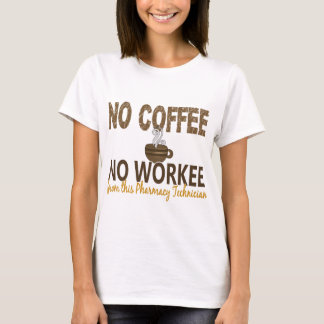 Nenhum café nenhum técnico da farmácia de Workee Camiseta