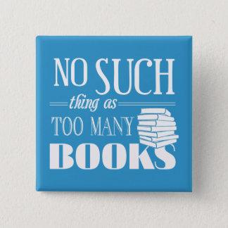 Nenhuma coisa como livros demais bóton quadrado 5.08cm