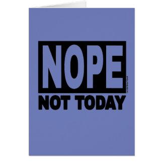 NOPE não hoje Cartão