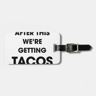 Nós estamos obtendo o Tacos Etiqueta De Mala