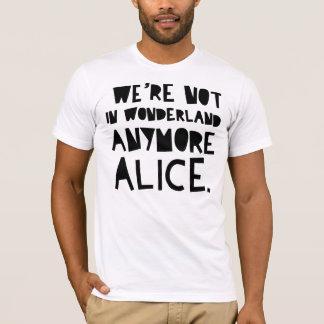 NÓS não estamos NO PAÍS DE AS MARAVILHAS ANYMORE Camiseta