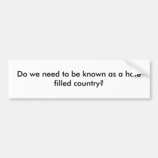 Nós precisamos de ser sabidos como um país enchido adesivo para carro