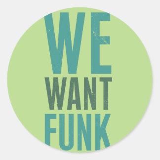 Nós queremos o funk adesivos em formato redondos