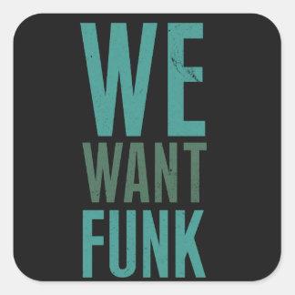 Nós queremos o funk adesivo quadrado
