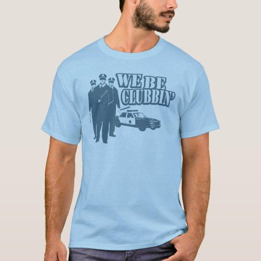 Nós sejamos Clubbin Camiseta