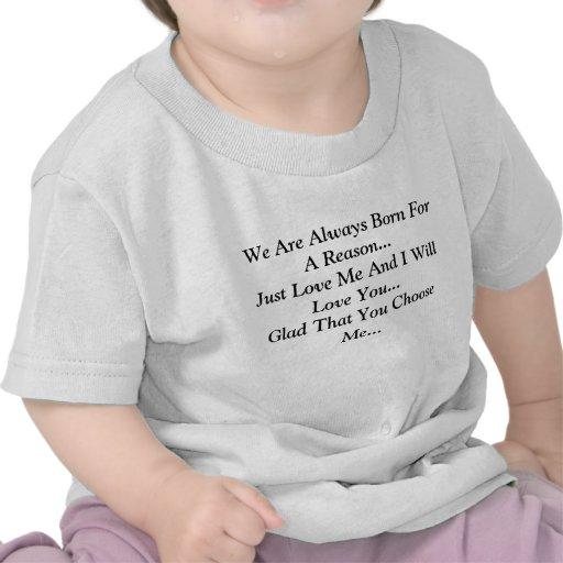 Nós somos sempre nascidos para uma razão… apenas a tshirts