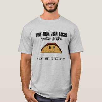 Nove Tacos de Juan Juan eu não o quero ao tacobout Camiseta