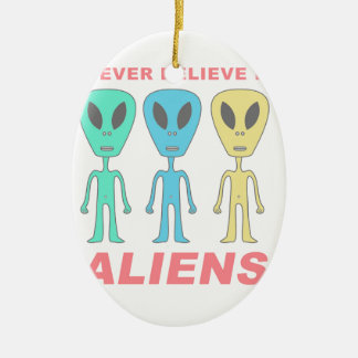 Nunca acredite nos aliens! ornamento de cerâmica oval