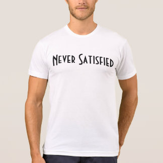 Nunca satisfeito camiseta