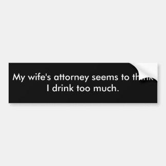 O advogado da minha esposa parece pensar que eu be adesivo para carro