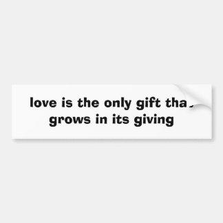o amor é o único presente que cresce na sua doação adesivo para carro