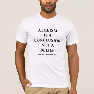 O ateísmo é uma conclusão não uma opinião camiseta