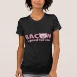 O bacon é bom para mim tshirt