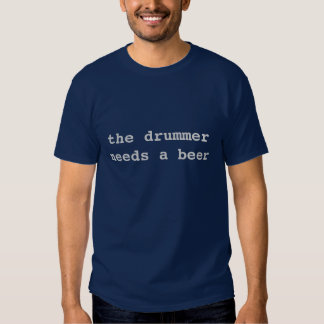 o baterista precisa uma cerveja tshirt