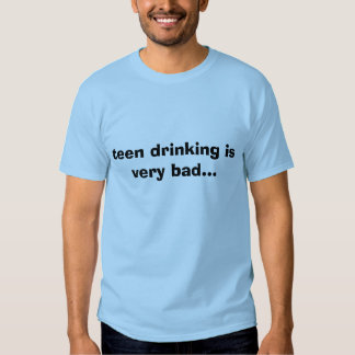 o bebendo adolescente é muito mau… tshirt
