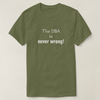 """O bobo, soberbo, """"O DBA é nunca errado! """" Camiseta"""