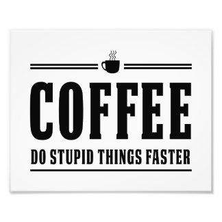 O café faz coisas estúpidas mais rapidamente impressão de foto
