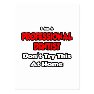 O dentista profissional… não tenta este em casa cartao postal