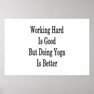 O duro de trabalho é bom mas fazer a ioga é melhor pôster