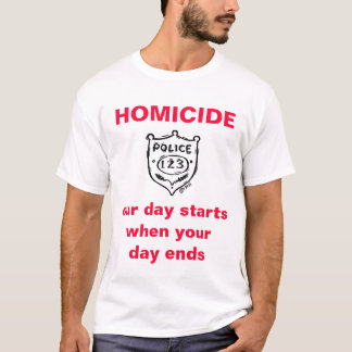 O HOMICÍDIO, nosso dia começar quando seu… Camiseta