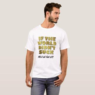 O mundo suga a camiseta engraçada