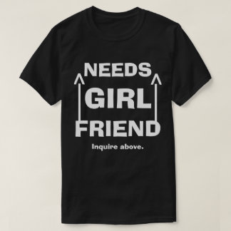 O namorada engraçado das necessidades inquire camiseta
