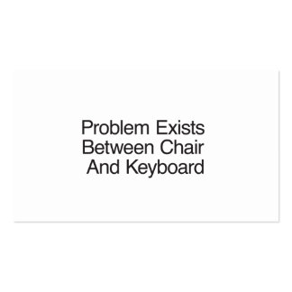 O problema existe entre a cadeira e o teclado modelos cartoes de visitas