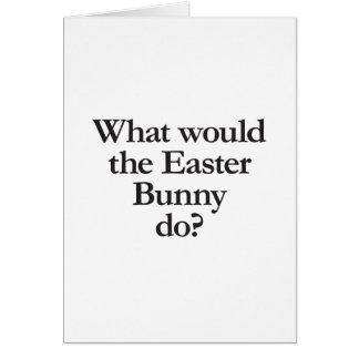 o que o coelhinho da Páscoa faria Cartão Comemorativo