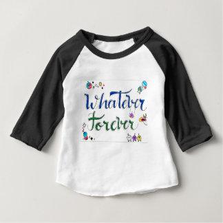 O que quer que para sempre camiseta para bebê