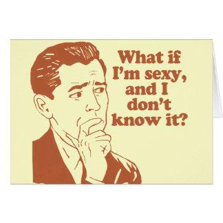 """O que se eu sou """"sexy"""" e mim não o sabem cartão comemorativo"""