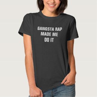 O rap do Gangsta das mulheres fez-me fazê-lo Camiseta