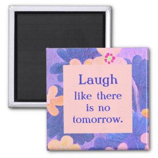 O riso como lá é nenhum amanhã. Frase do divertime Ímã Quadrado