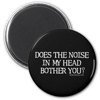 O ruído em minha cabeça incomoda-o? ímã redondo 5.08cm