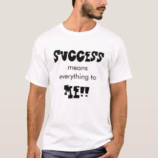 O sucesso significa-me tudo!! camiseta