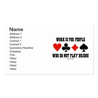 O trabalho é para as pessoas que não jogam a ponte cartão de visita