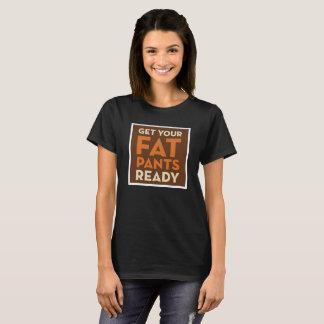 Obtenha a suas calças gordas a camisa engraçada