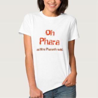 Oh Phara, como a Sra. Faraó disse T-shirts