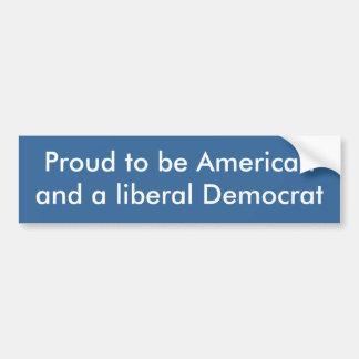 Orgulhoso ser americano e uma Democrata liberal Adesivo Para Carro