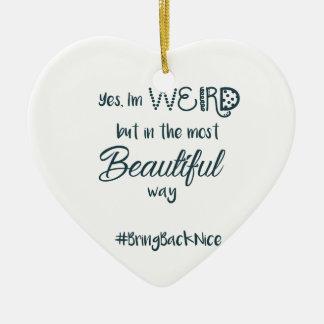 Ornamento De Cerâmica A ajuda cresce o movimento ao #BringBackNice!