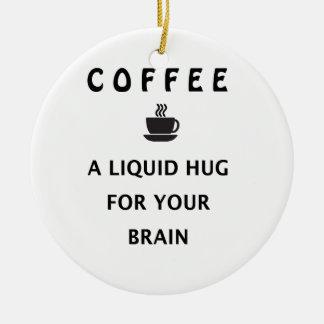 Ornamento De Cerâmica Abraço líquido do café para seu cérebro