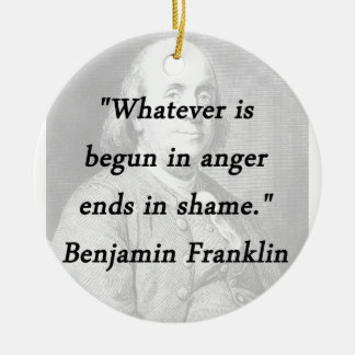 Ornamento De Cerâmica Começado na raiva - Benjamin Franklin