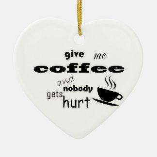 Ornamento De Cerâmica Dê-me o café e ninguém obtem ferido