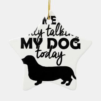 Ornamento De Cerâmica deixe-me sozinho, mim estão falando a meu cão hoje
