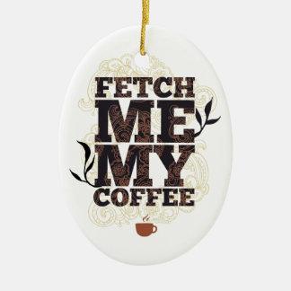 Ornamento De Cerâmica Engraçado busque-me meu café para amantes do café