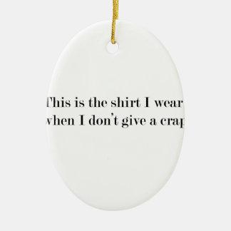 """Ornamento De Cerâmica """"Esta é a camisa que eu me visto quando…"""""""