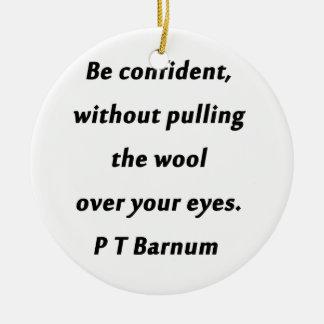 Ornamento De Cerâmica Esteja seguro - P T Barnum