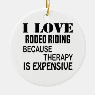 Ornamento De Cerâmica Eu amo a equitação do rodeio porque a terapia é