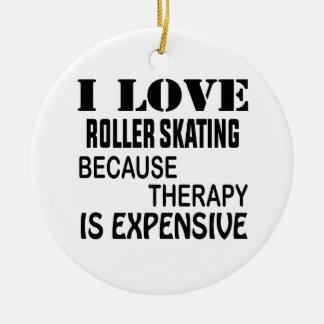 Ornamento De Cerâmica Eu amo a patinagem de rolo porque a terapia é cara