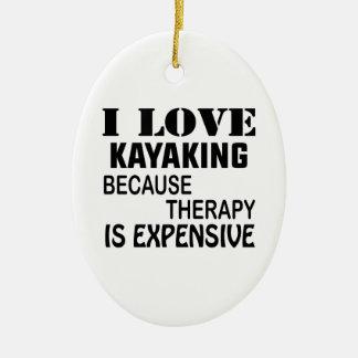 Ornamento De Cerâmica Eu amo Kayaking porque a terapia é cara