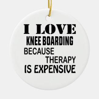 Ornamento De Cerâmica Eu amo o embarque do joelho porque a terapia é